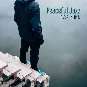 Peaceful Jazz for Mind – Best Smooth Jazz for Relaxation, Healing Music, Therapy for Soul, Mellow Jazz, Soft Music, Chilled Jazz