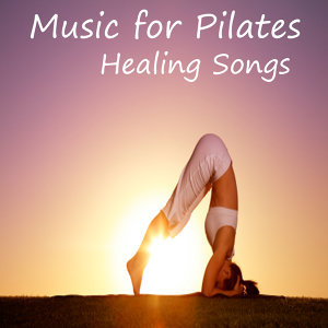 Piano Music for Pilates and Yoga: Healing Songs