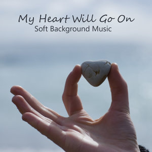 My Heart Will Go On: Soft Quiet Background Music: Instrumental