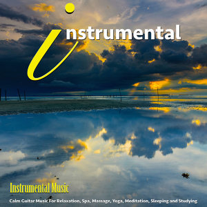 Instrumental Music: Calm Guitar Music for Relaxation, Spa, Studying, Sleeping, Yoga, Meditation and Sleeping