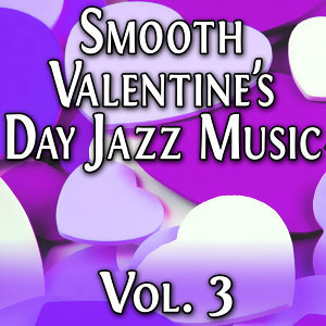 Smooth Valentine's Day Jazz Music Vol. 3