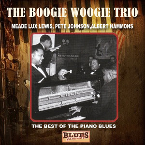 "The Boggie Woogie Trio  ""The Best of the Piano Blues"""