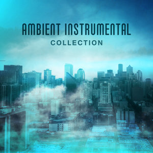 Ambient Instrumental Collection – Ultimate Jazz, Calming Piano, Relax, Smooth Jazz 2017