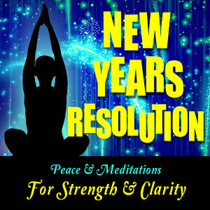 New Year's Resolution: Peace & Meditations for Strength & Clarity