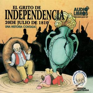 El Grito de Independencia: 20 de Julio de 1810 - Una Historia Contada (Unabridged)