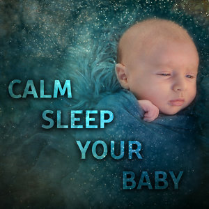 Calm Sleep Your Baby – Soothing Melodies to Pillow, Bedtime, Restful Sleep, Healing Lullabies for Baby, Sweet Nap, Deep Dreams