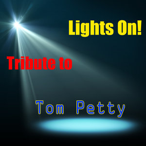 Lights On! Tribute to Tom Petty