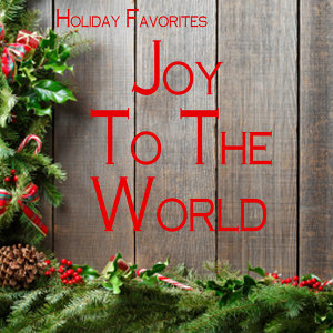 Holiday Favorites - Joy to the World