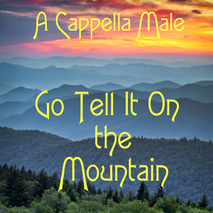 Go Tell It On the Mountain: Male Vocal (A Cappella)