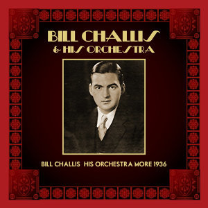Bill Challis & His Orchestra More 1936
