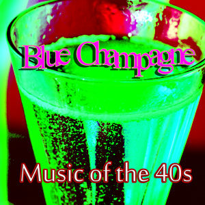 Music of the 40s – Blue Champagne