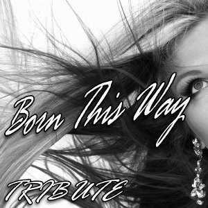 Born This Way (Lady GaGa Tribute) - Instrumental