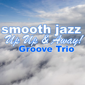 Smooth Jazz Up Up & Away!