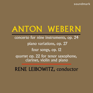 Webern: Concerto for Nine Instruments, Op. 24, Piano Variations, Op. 27, Four Songs, Op. 12, Quartet Op. 22 for Tenor Saxophone