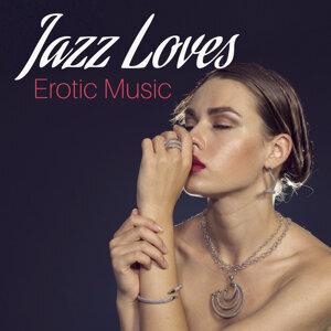 Jazz Loves Erotic Music – Sensual Jazz Music, Erotic Lounge, Sounds of Saxophone, Romantic Night, Making Love, Piano Relaxation