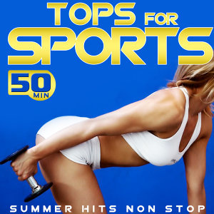 Tops For Sports. 50 Minutes. Summer Hits Non Stop