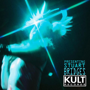 KULT Records Presents:  Presenting Stuart Bridges
