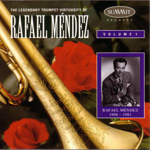 The Legendary Trumpet Virtuosity Of Rafael Mendez Volume 1