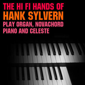 The Hi-Fi Hands Of Hank Sylvern Play Organ, Novachord, Piano And Celeste