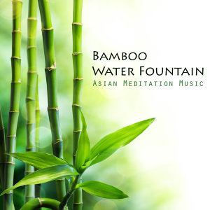Bamboo Water Fountain - Asian Meditation Music Collective and Japanese Bamboo Fountain Sounds, Zen Garden Music