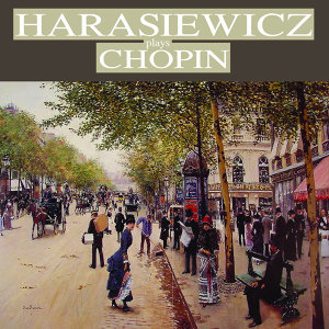 Harasiewicz Plays Chopin (Remastered)