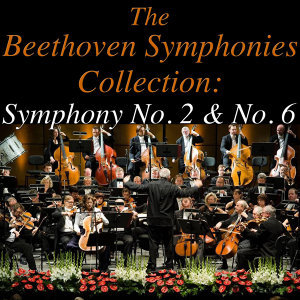 The Beethoven Symphonies Collection: Symphonies No. 2 & No. 6