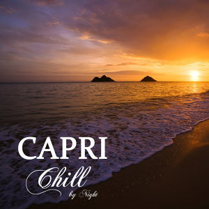 Capri Chill by Night: The Lounge Music Collection (Chill Out Music, Soft Music and Mediterranean Style Music