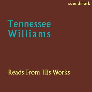 Tennessee Williams Reads From His Works: The Glass Menagerie, The Yellow Bird, and Selected Poems - The 1952 Caedmon Recordings