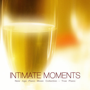 Intimate Moments - New Age Piano Music Collection, True Piano