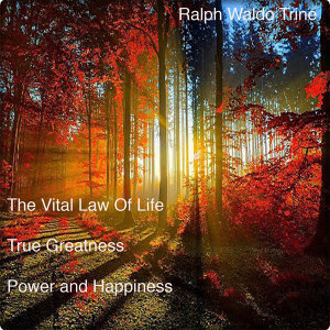 The Vital Law Of Life True Greatness Power and Happiness