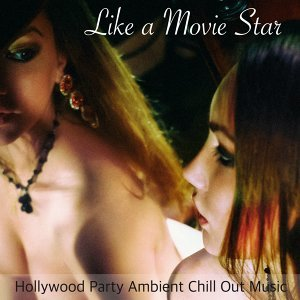 Like a Movie Star  - Hollywood Party Ambient Chill Out Music