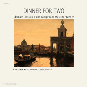 Dinner For Two â  Ultimate Classical Piano Background Music for Dinner