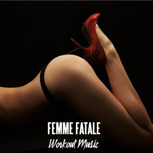 Femme Fatele - Workout Music and Workout Songs Ideal for Aerobic Dance, Music for Aerobics and Workout Songs for Exercise, Fitness, Workout, Aerobics, Running, Walking, Weight Lifting, Cardio, Weight Loss, Abs