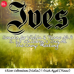 "Ives: Sonata for Violin & Piano No.4 S. 63 ""Children's Day At The Camp Meeting"""