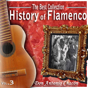 The Best Collections. History of Flamenco.Don Antonio Chacon