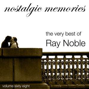 Nostalgic Memories-The Very Best of Ray Noble-Vol. 68
