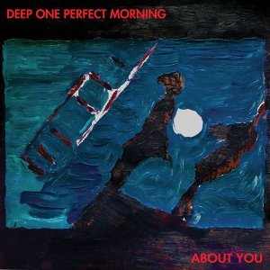 Deep One Perfect Morning/About You