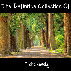 The Definitive Collection Of Tchaikovsky