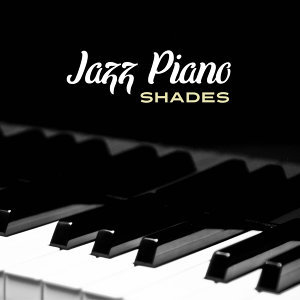 Jazz Piano Shades – Instrumental Jazz for Relaxation, Chilled Jazz, Soothing Sounds for Listening, Pure Sleep, Rest, Anti Stress Music