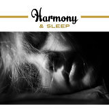 Harmony & Sleep – Sweet Dreams at Goodnight, Calm Lullaby, Relaxation, Bedtime, Soft Sounds for Sleep, Music to Pillow