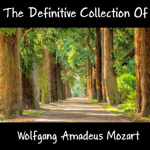 The Definitive Collection Of Wolfgang Amadeus Mozart