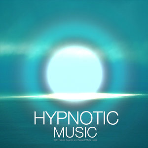 Hypnotic Music with Nature Sounds and Natural White Noise. Natural Sounds of Nature for an Out of Body Experience