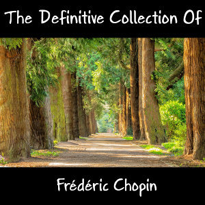 The Definitive Collection Of Frédéric Chopin