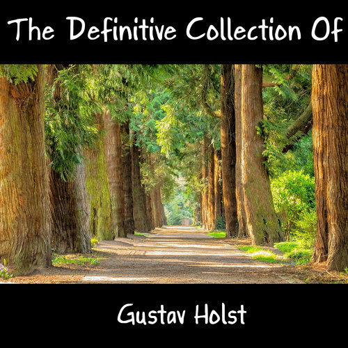 The Definitive Collection Of Gustav Holst