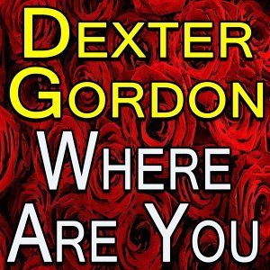 Dexter Gordon Where Are You