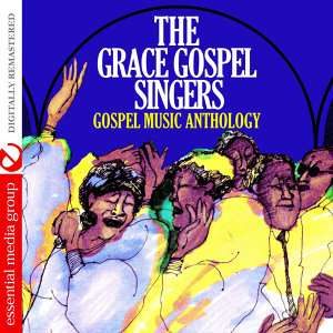 Gospel Music Anthology: The Grace Gospel Singers (Digitally Remastered)