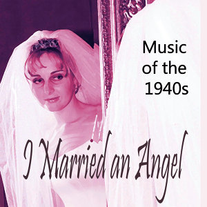 Music of the 1940s – I Married an Angel