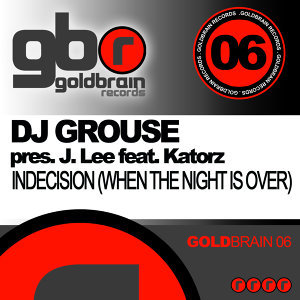 Dj Grouse Pres. J. Lee feat. Katorz - Indecision (When The Night Is Over)