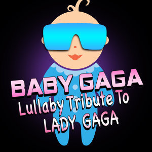 Baby Gaga - Lullaby Tribute To Lady Gaga