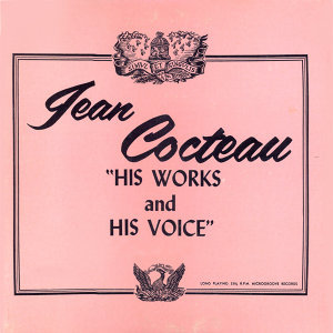 Jean Cocteau, His Words, His Voice - Remastered
